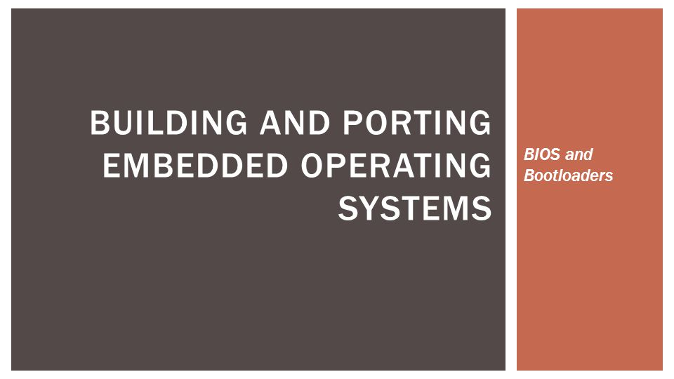 BIOS and Bootloaders BUILDING AND PORTING EMBEDDED OPERATING SYSTEMS