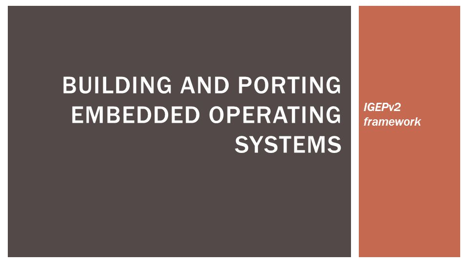 IGEPv2 framework BUILDING AND PORTING EMBEDDED OPERATING SYSTEMS