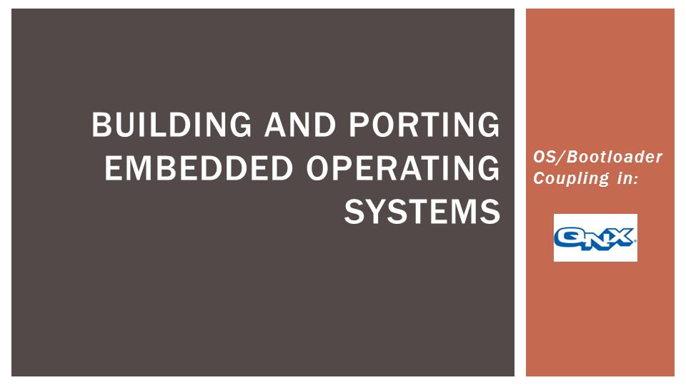 OS/Bootloader Coupling in: BUILDING AND PORTING EMBEDDED OPERATING SYSTEMS