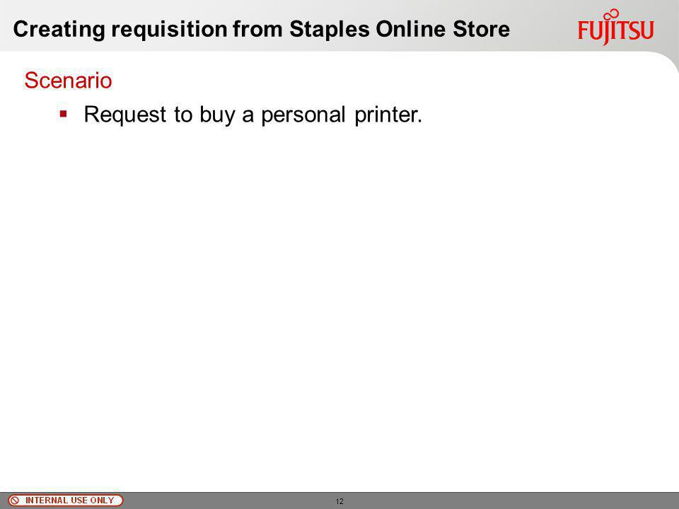 © Fujitsu Limited, 2010 Creating requisition from Staples Online Store Scenario Request to buy a personal printer.