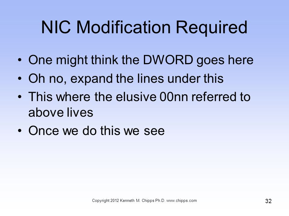 NIC Modification Required One might think the DWORD goes here Oh no, expand the lines under this This where the elusive 00nn referred to above lives Once we do this we see Copyright 2012 Kenneth M.