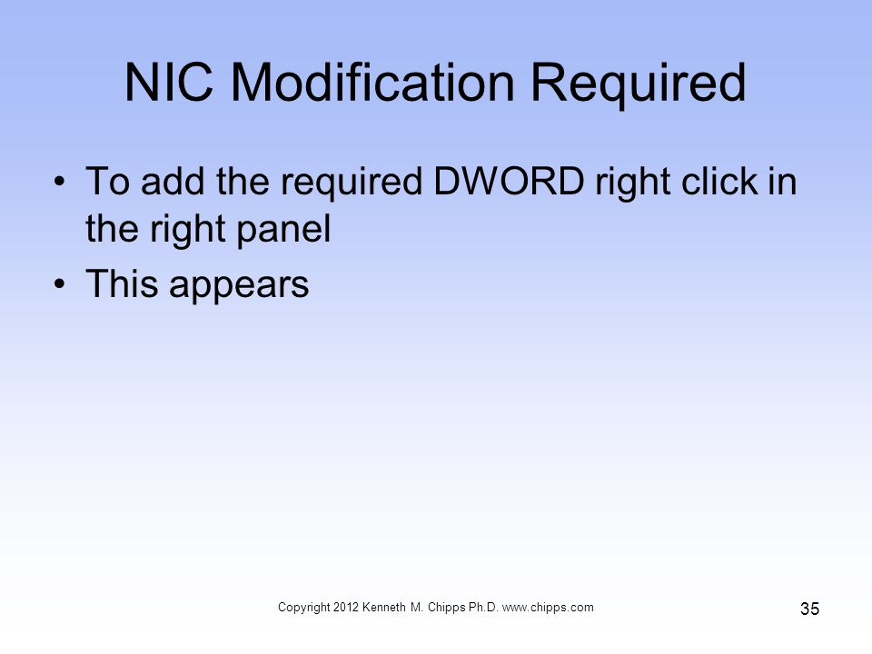 NIC Modification Required To add the required DWORD right click in the right panel This appears Copyright 2012 Kenneth M.