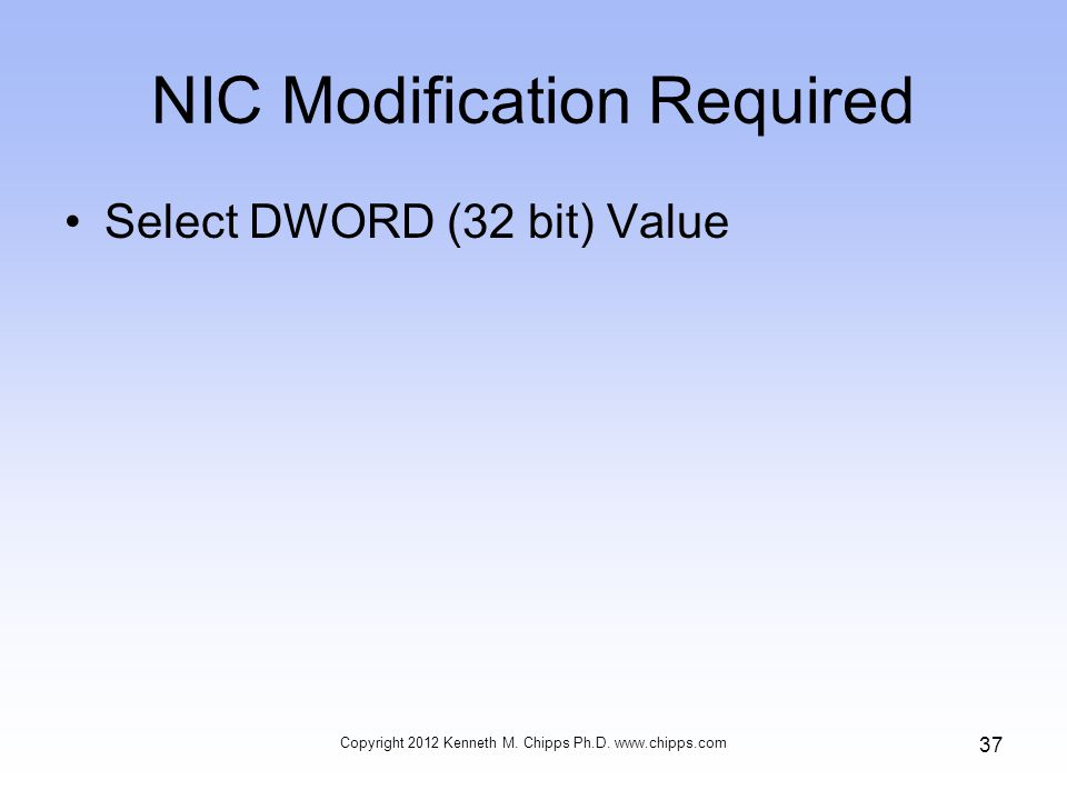 NIC Modification Required Select DWORD (32 bit) Value Copyright 2012 Kenneth M.
