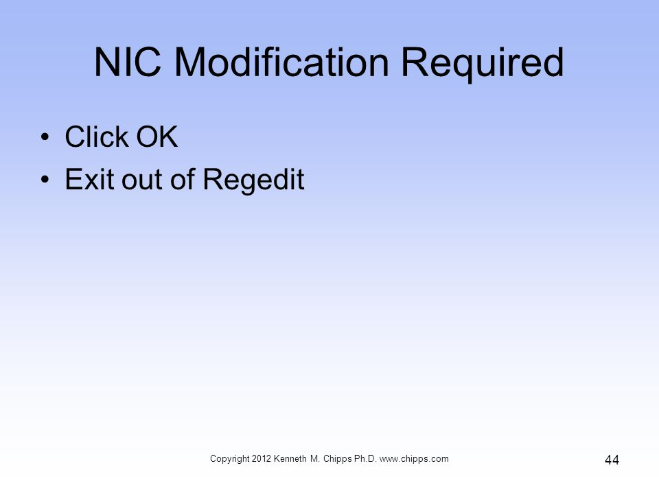 NIC Modification Required Click OK Exit out of Regedit Copyright 2012 Kenneth M.