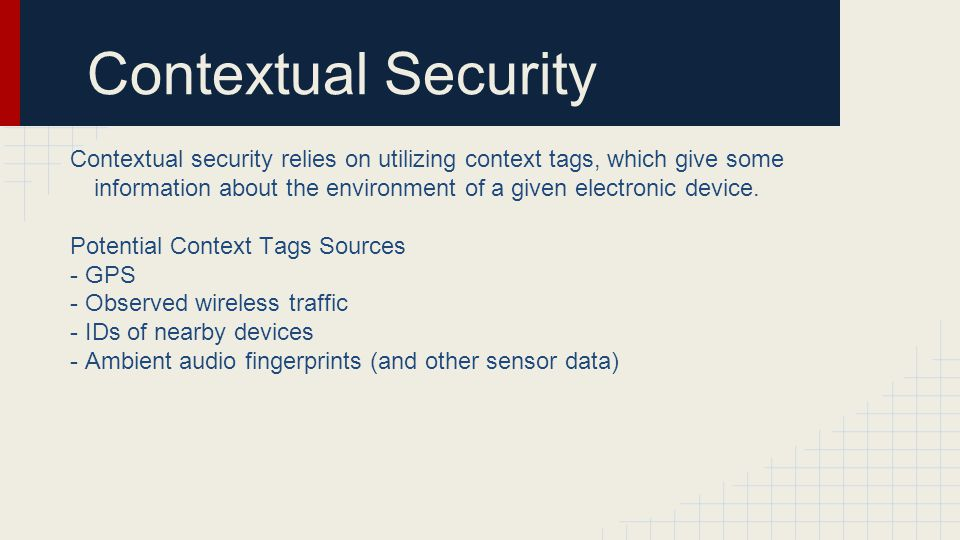 Contextual Security Contextual security relies on utilizing context tags, which give some information about the environment of a given electronic devi