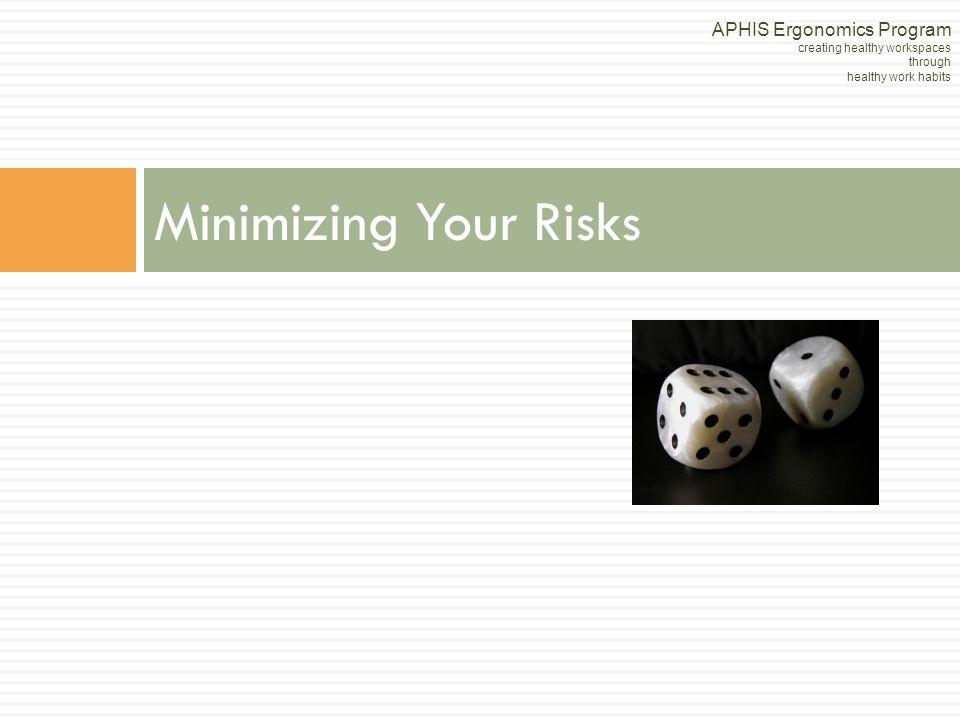 Minimizing Your Risks APHIS Ergonomics Program creating healthy workspaces through healthy work habits