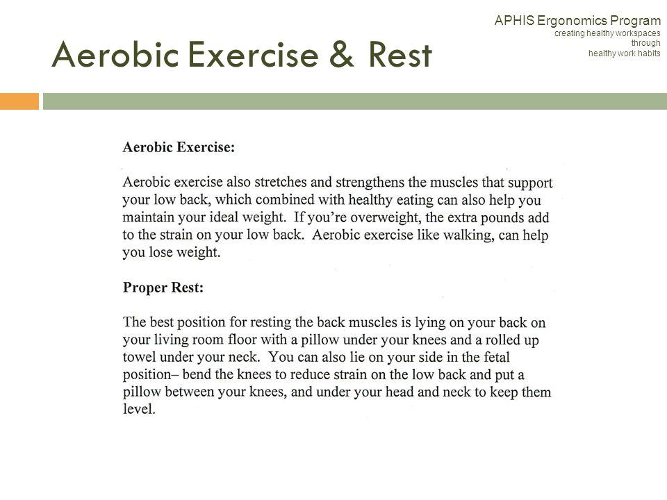 APHIS Ergonomics Program creating healthy workspaces through healthy work habits Aerobic Exercise & Rest
