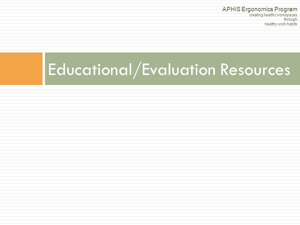 Educational/Evaluation Resources APHIS Ergonomics Program creating healthy workspaces through healthy work habits