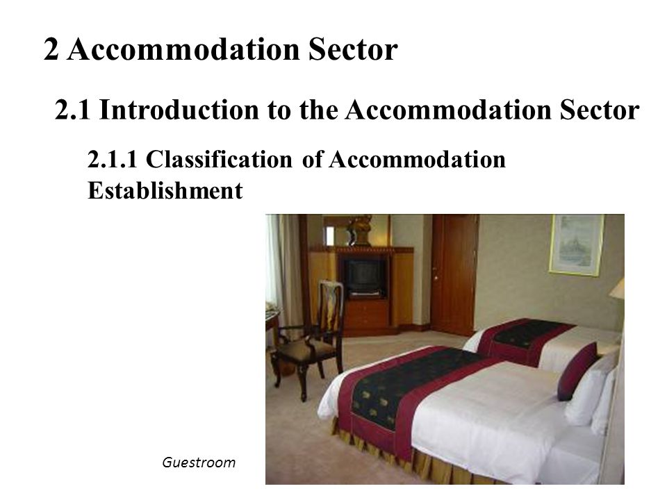 2 Accommodation Sector 2.1 Introduction to the Accommodation Sector 2.1.1 Classification of Accommodation Establishment Guestroom
