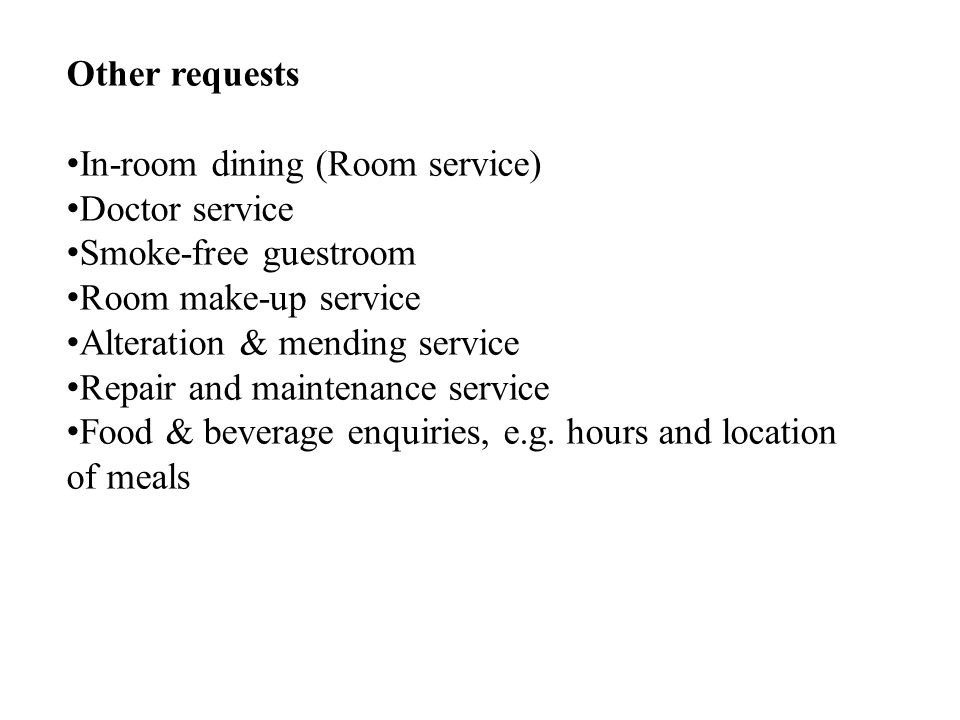 Other requests In-room dining (Room service) Doctor service Smoke-free guestroom Room make-up service Alteration & mending service Repair and maintenance service Food & beverage enquiries, e.g.