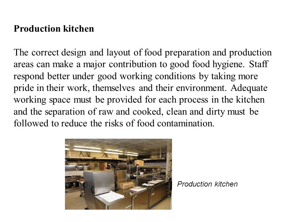 Production kitchen The correct design and layout of food preparation and production areas can make a major contribution to good food hygiene.