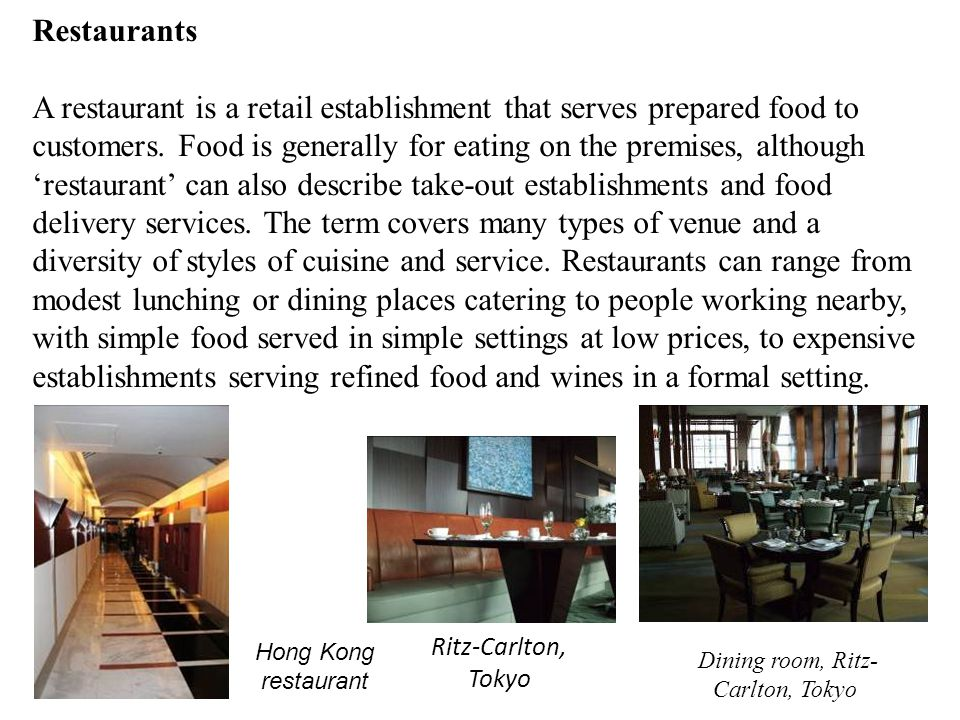 Restaurants A restaurant is a retail establishment that serves prepared food to customers.
