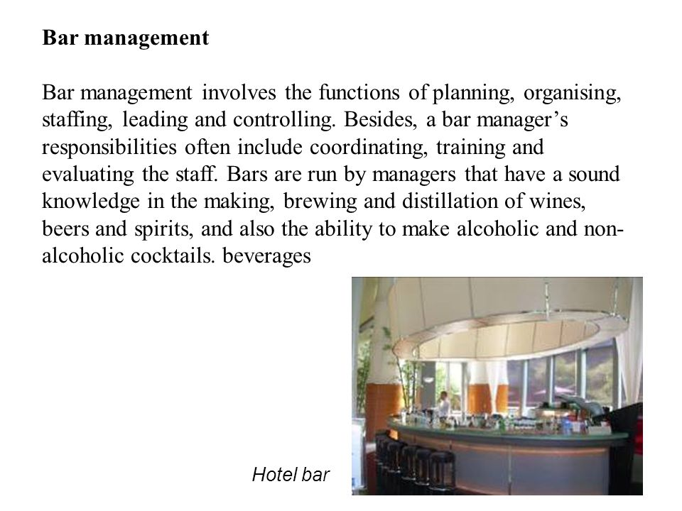 Bar management Bar management involves the functions of planning, organising, staffing, leading and controlling.