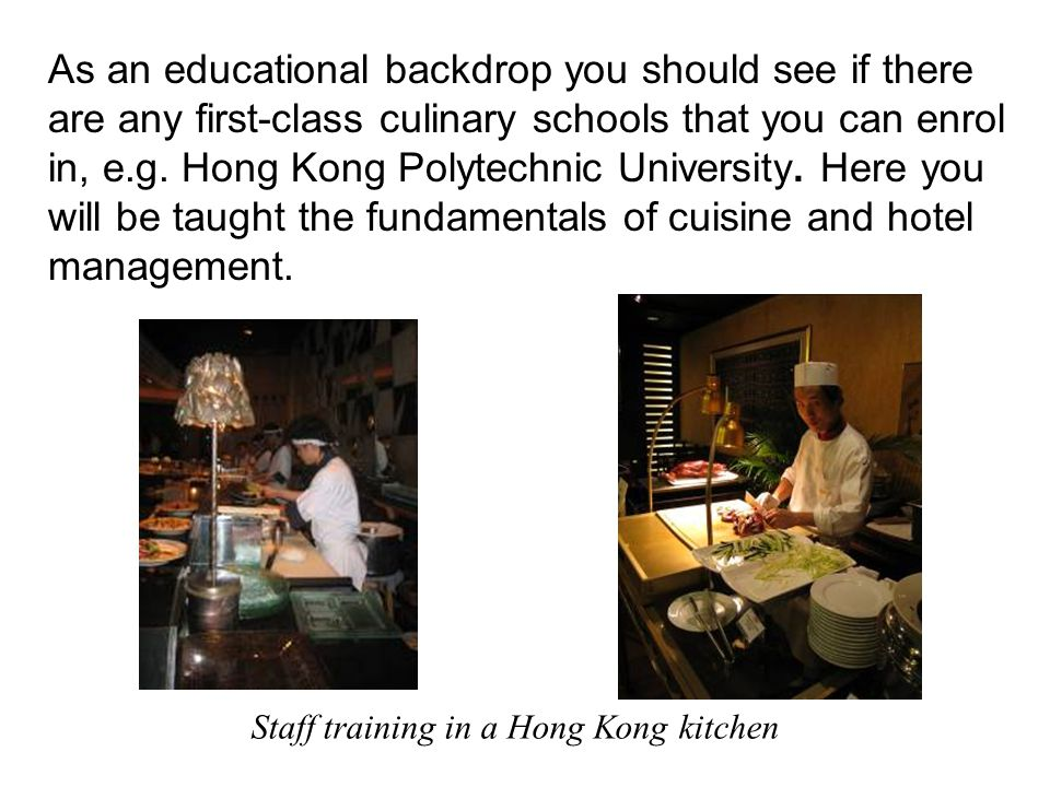 As an educational backdrop you should see if there are any first-class culinary schools that you can enrol in, e.g.
