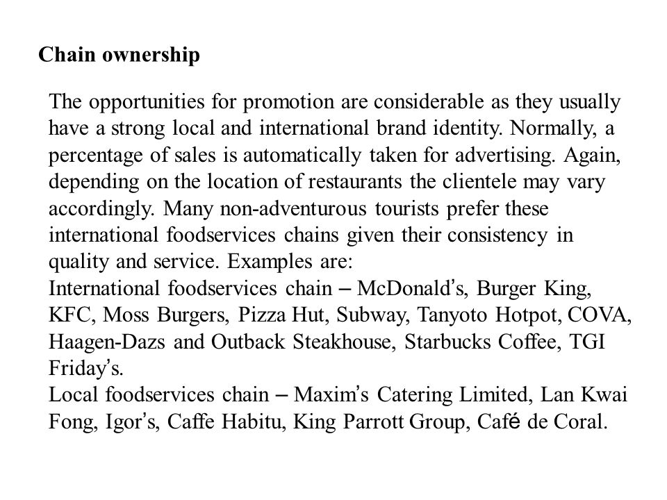 Chain ownership The opportunities for promotion are considerable as they usually have a strong local and international brand identity.