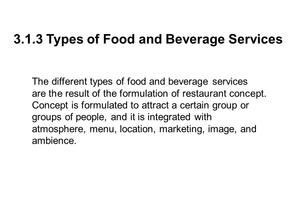The different types of food and beverage services are the result of the formulation of restaurant concept.