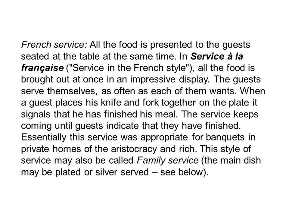 French service: All the food is presented to the guests seated at the table at the same time.