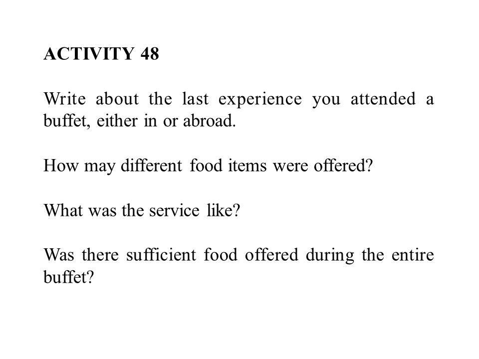 ACTIVITY 48 Write about the last experience you attended a buffet, either in or abroad.