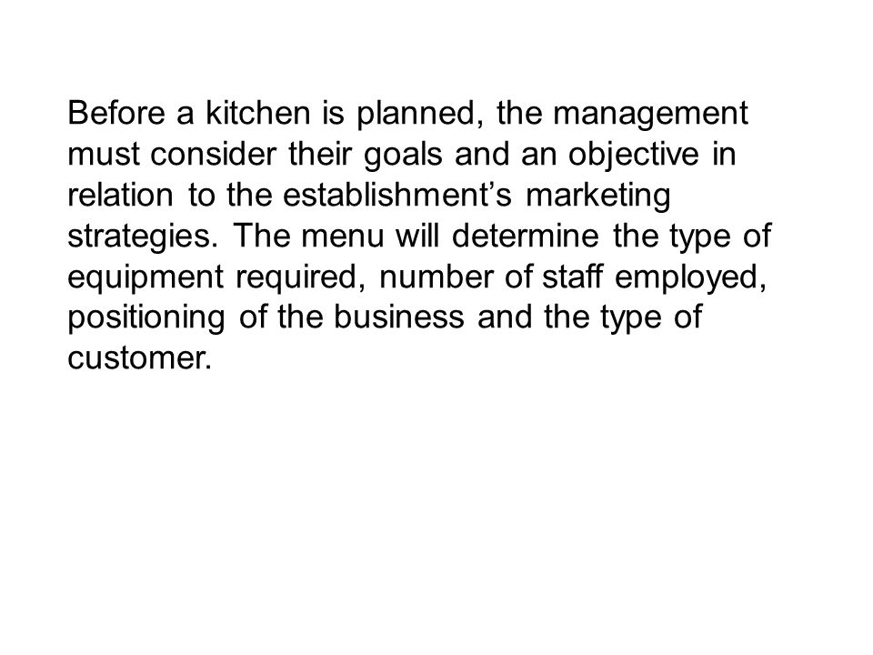 Before a kitchen is planned, the management must consider their goals and an objective in relation to the establishments marketing strategies.