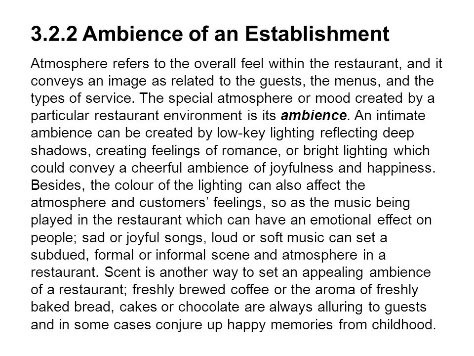 3.2.2 Ambience of an Establishment Atmosphere refers to the overall feel within the restaurant, and it conveys an image as related to the guests, the menus, and the types of service.