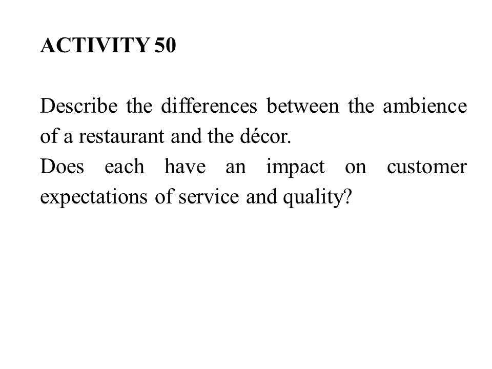 ACTIVITY 50 Describe the differences between the ambience of a restaurant and the décor.