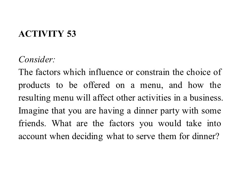 ACTIVITY 53 Consider: The factors which influence or constrain the choice of products to be offered on a menu, and how the resulting menu will affect other activities in a business.
