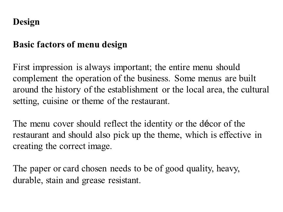 Design Basic factors of menu design First impression is always important; the entire menu should complement the operation of the business.
