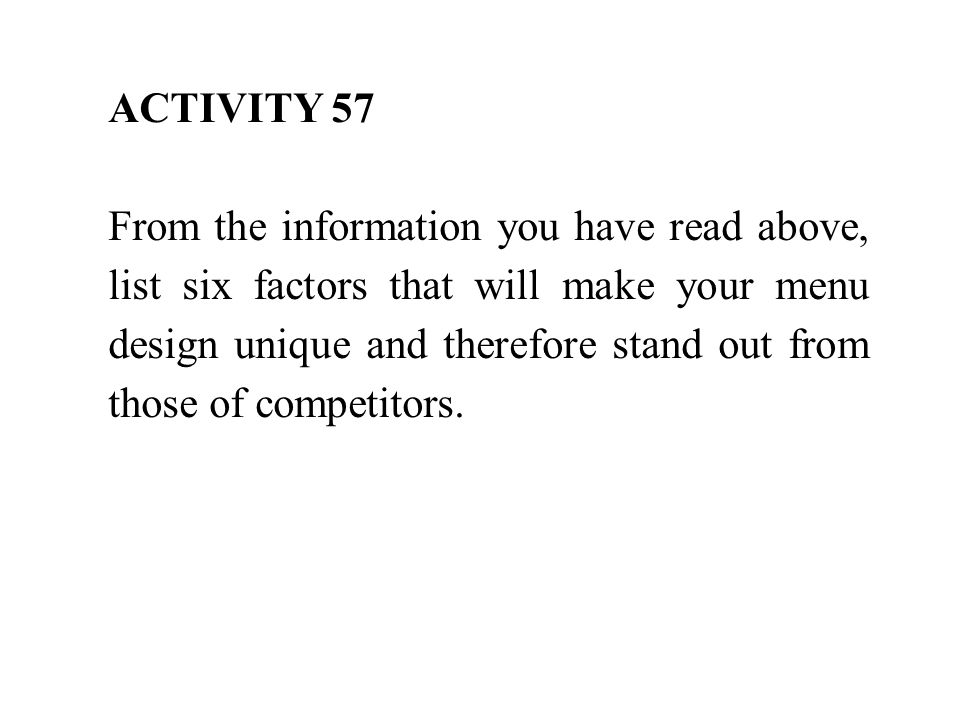ACTIVITY 57 From the information you have read above, list six factors that will make your menu design unique and therefore stand out from those of competitors.