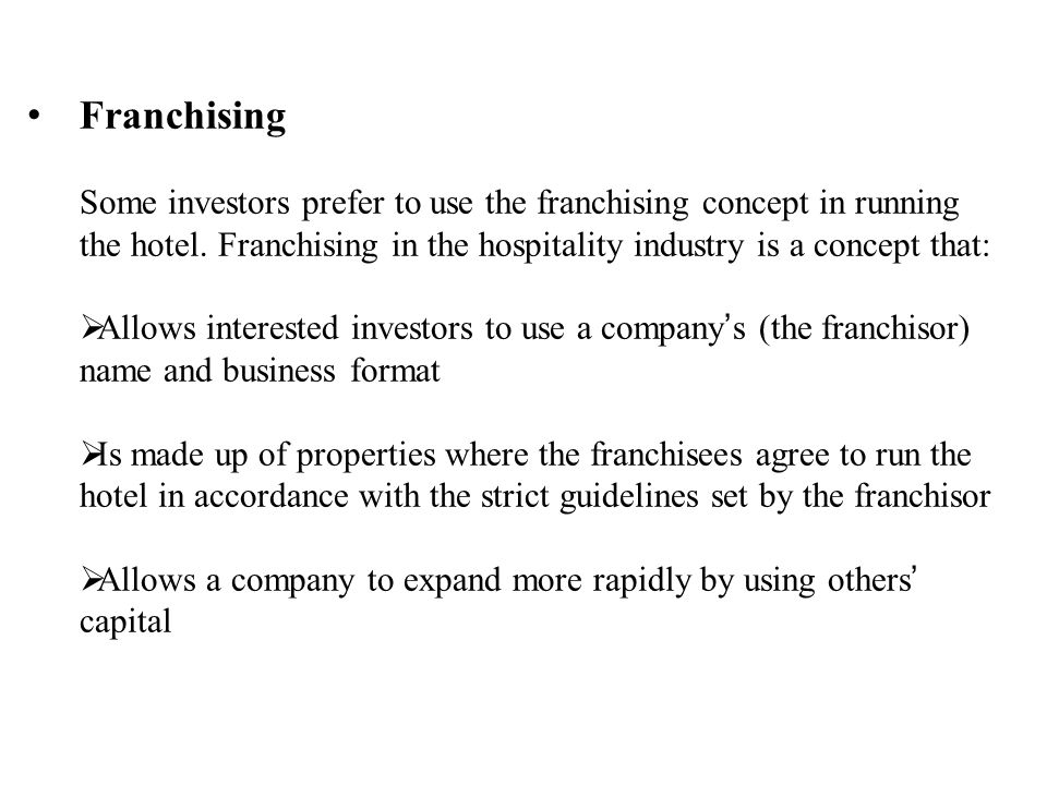 Franchising Some investors prefer to use the franchising concept in running the hotel.