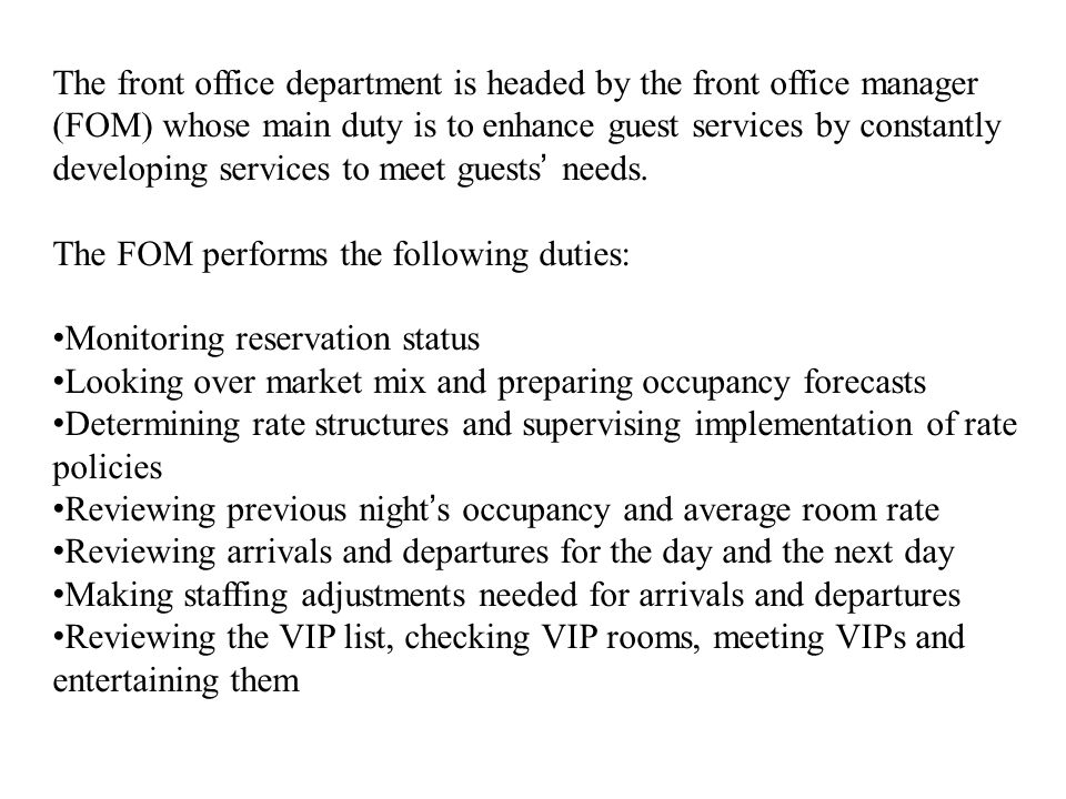 The front office department is headed by the front office manager (FOM) whose main duty is to enhance guest services by constantly developing services to meet guests needs.