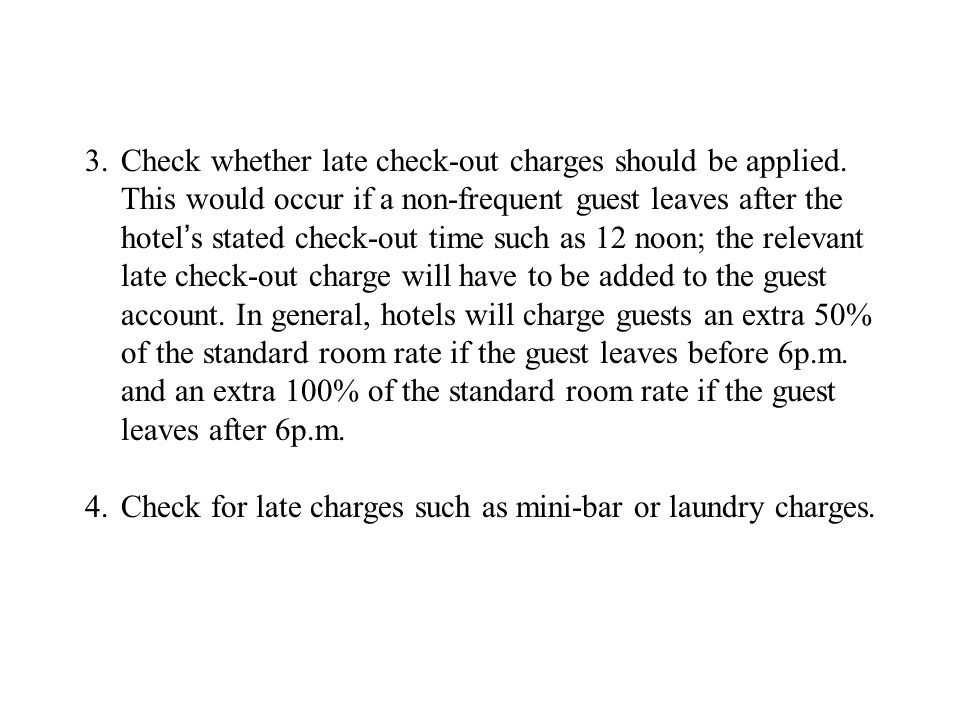 3.Check whether late check-out charges should be applied.