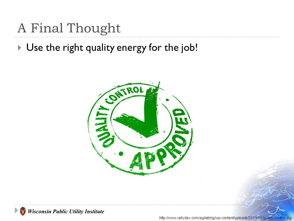 A Final Thought Use the right quality energy for the job.