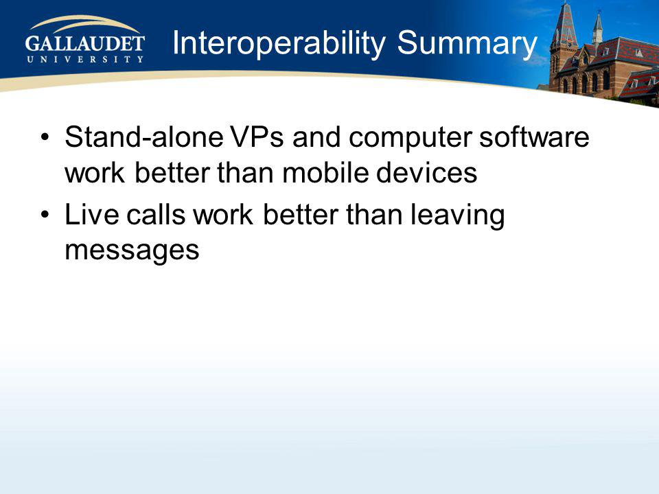Interoperability Summary Stand-alone VPs and computer software work better than mobile devices Live calls work better than leaving messages