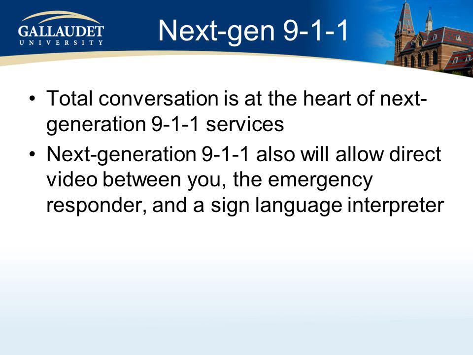 Next-gen 9-1-1 Total conversation is at the heart of next- generation 9-1-1 services Next-generation 9-1-1 also will allow direct video between you, the emergency responder, and a sign language interpreter