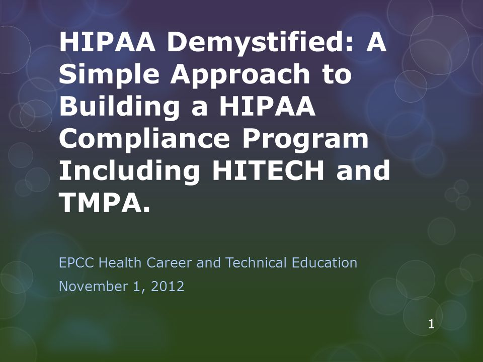 HIPAA Demystified: A Simple Approach to Building a HIPAA Compliance Program Including HITECH and TMPA. EPCC Health Career and Technical Education Nove