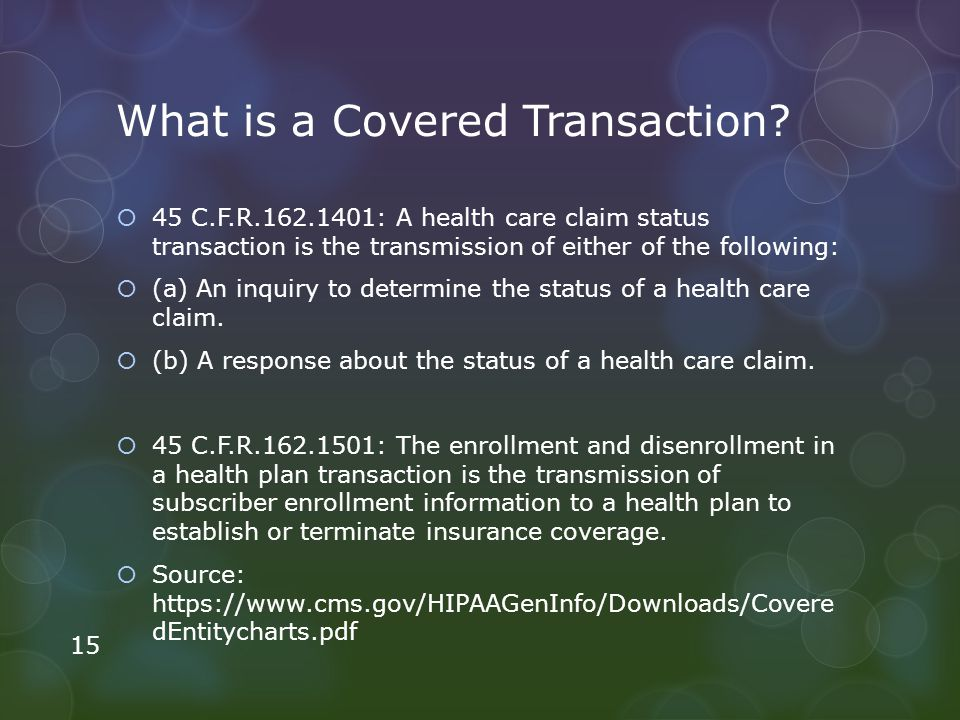 What is a Covered Transaction? 45 C.F.R.162.1401: A health care claim status transaction is the transmission of either of the following: (a) An inquir