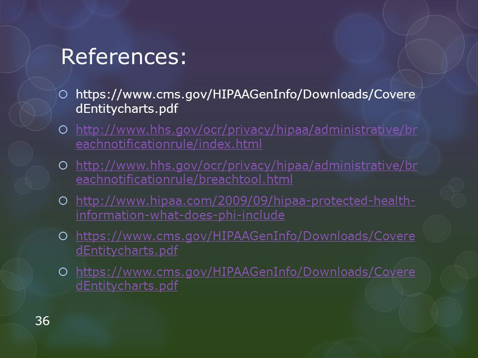 https://www.cms.gov/HIPAAGenInfo/Downloads/Covere dEntitycharts.pdf http://www.hhs.gov/ocr/privacy/hipaa/administrative/br eachnotificationrule/index.