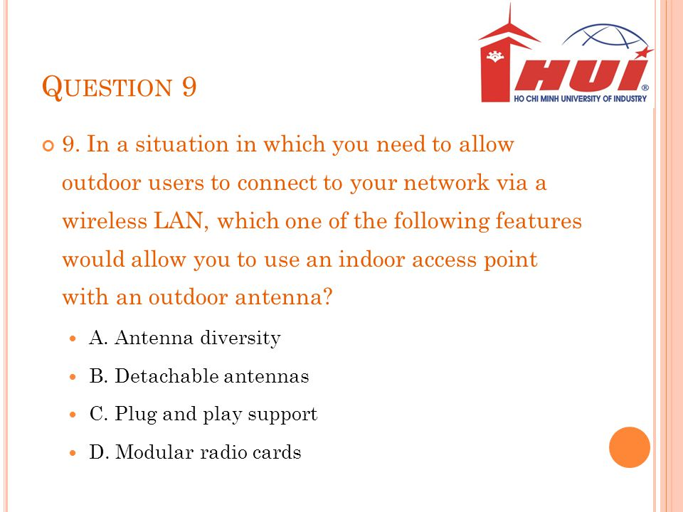 Q UESTION 9 9. In a situation in which you need to allow outdoor users to connect to your network via a wireless LAN, which one of the following featu