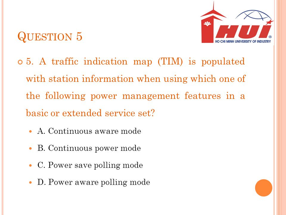 Q UESTION 5 5. A traffic indication map (TIM) is populated with station information when using which one of the following power management features in