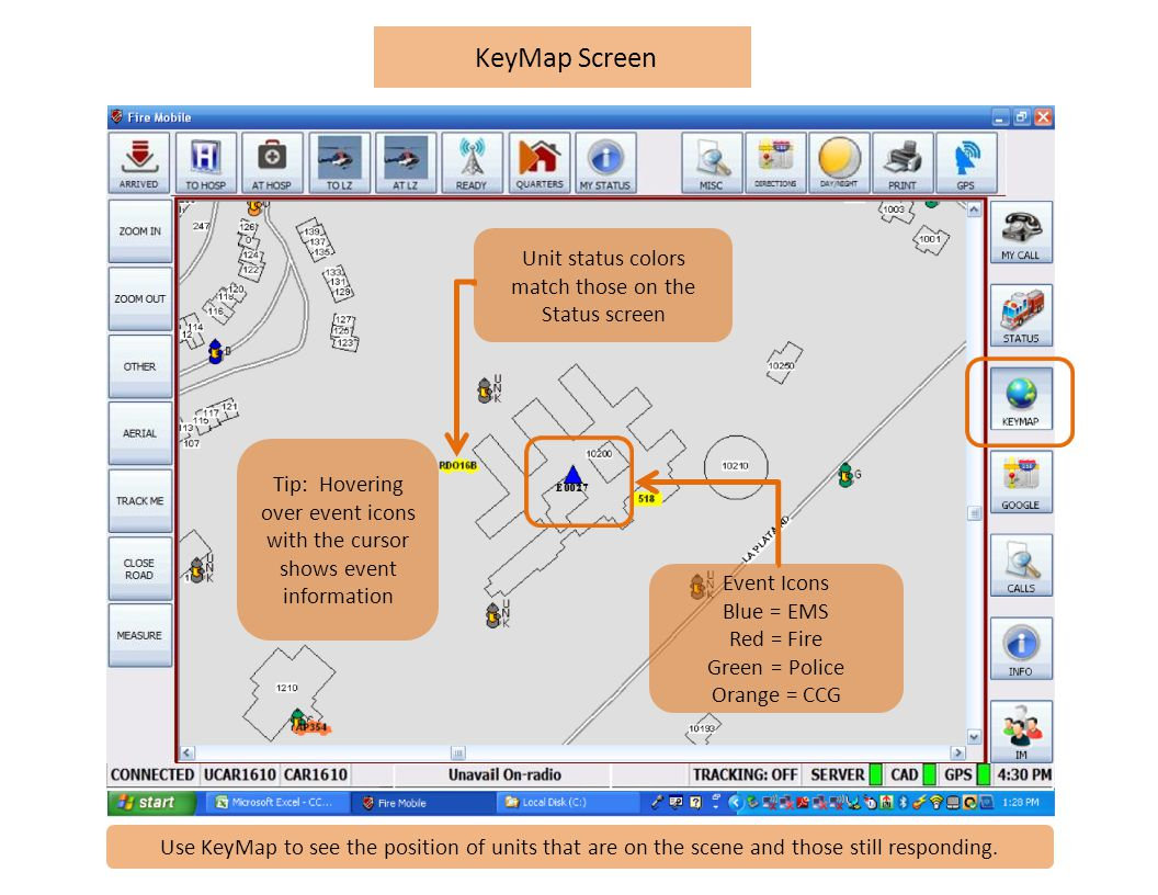 KeyMap Screen Event Icons Blue = EMS Red = Fire Green = Police Orange = CCG Tip: Hovering over event icons with the cursor shows event information Unit status colors match those on the Status screen Use KeyMap to see the position of units that are on the scene and those still responding.