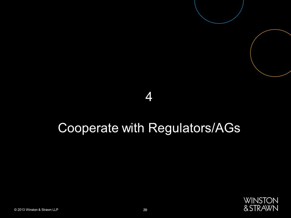 20 4 Cooperate with Regulators/AGs