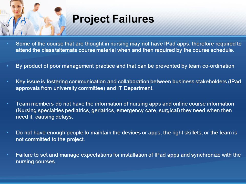 Project Failures Some of the course that are thought in nursing may not have IPad apps, therefore required to attend the class/alternate course materi