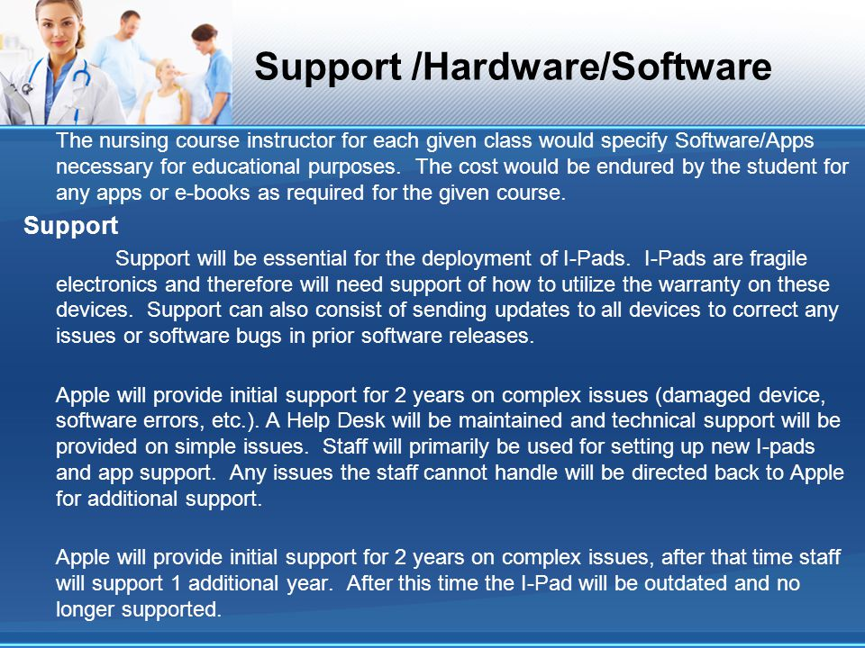 Support /Hardware/Software The nursing course instructor for each given class would specify Software/Apps necessary for educational purposes.