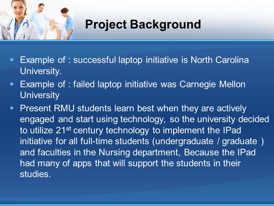 Project Background Example of : successful laptop initiative is North Carolina University.