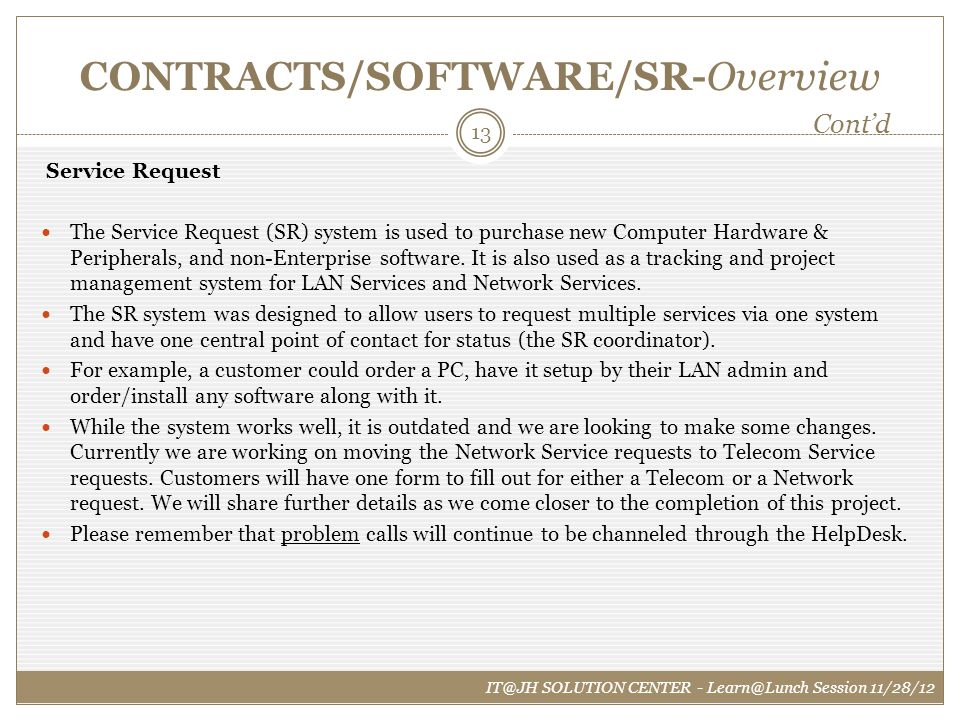CONTRACTS/SOFTWARE/SR-Overview Service Request The Service Request (SR) system is used to purchase new Computer Hardware & Peripherals, and non-Enterp