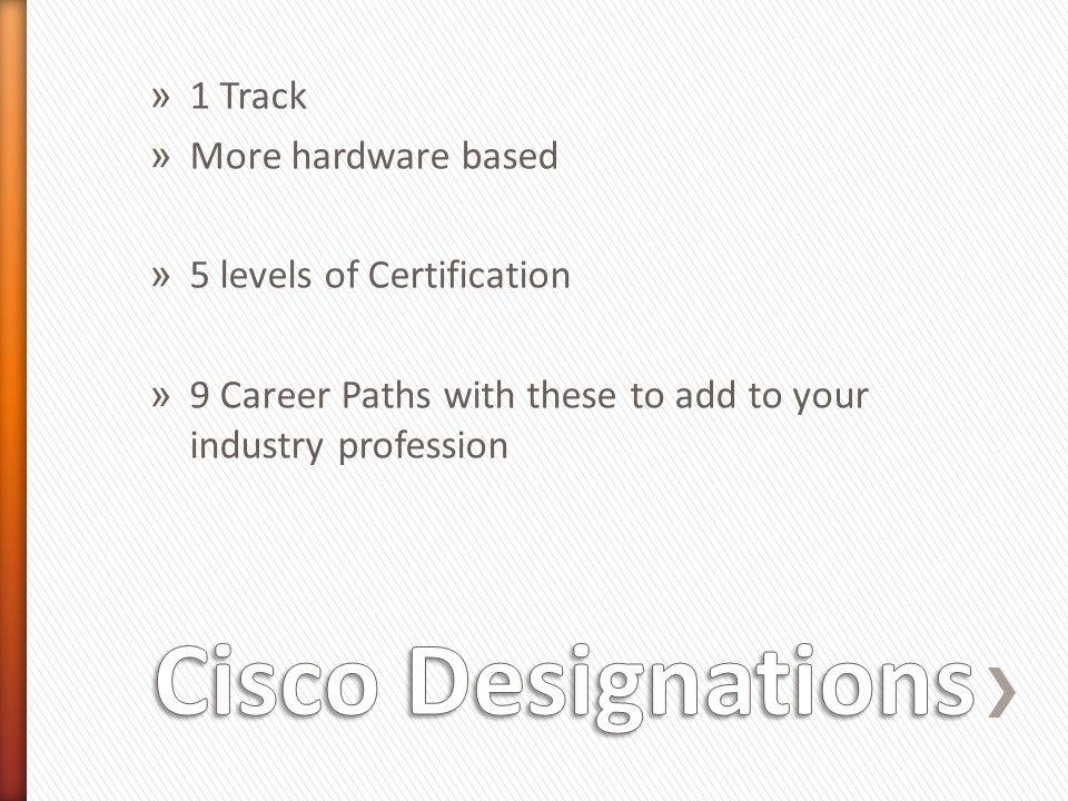 » 1 Track » More hardware based » 5 levels of Certification » 9 Career Paths with these to add to your industry profession