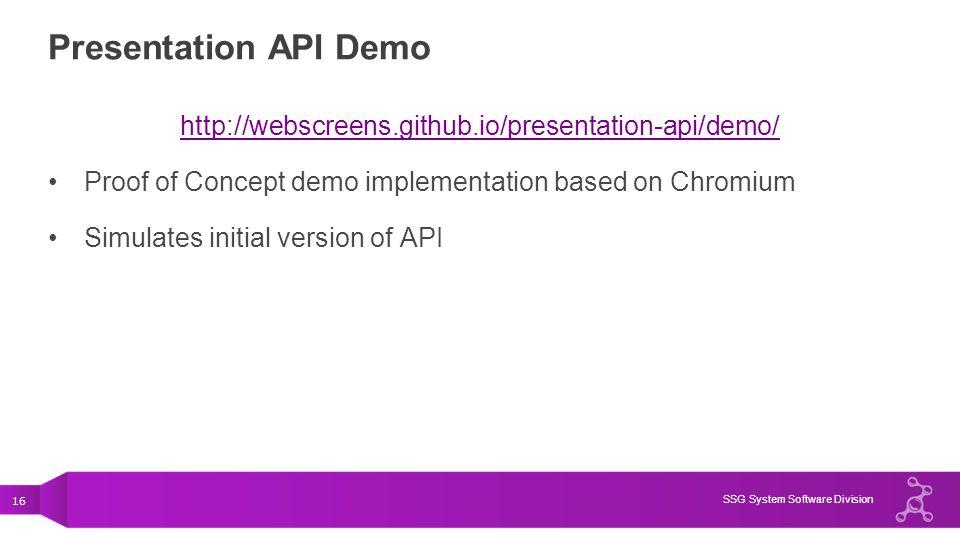 16 SSG System Software Division Presentation API Demo http://webscreens.github.io/presentation-api/demo/ Proof of Concept demo implementation based on