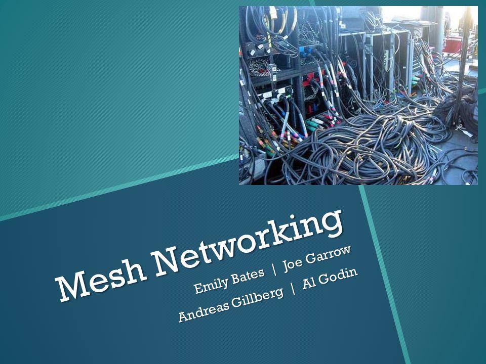 Mesh Networking Emily Bates | Joe Garrow Andreas Gillberg | Al Godin