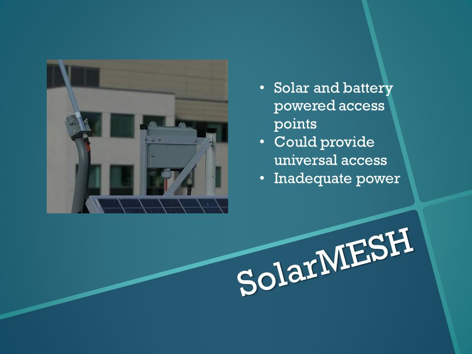 SolarMESH Solar and battery powered access points Could provide universal access Inadequate power