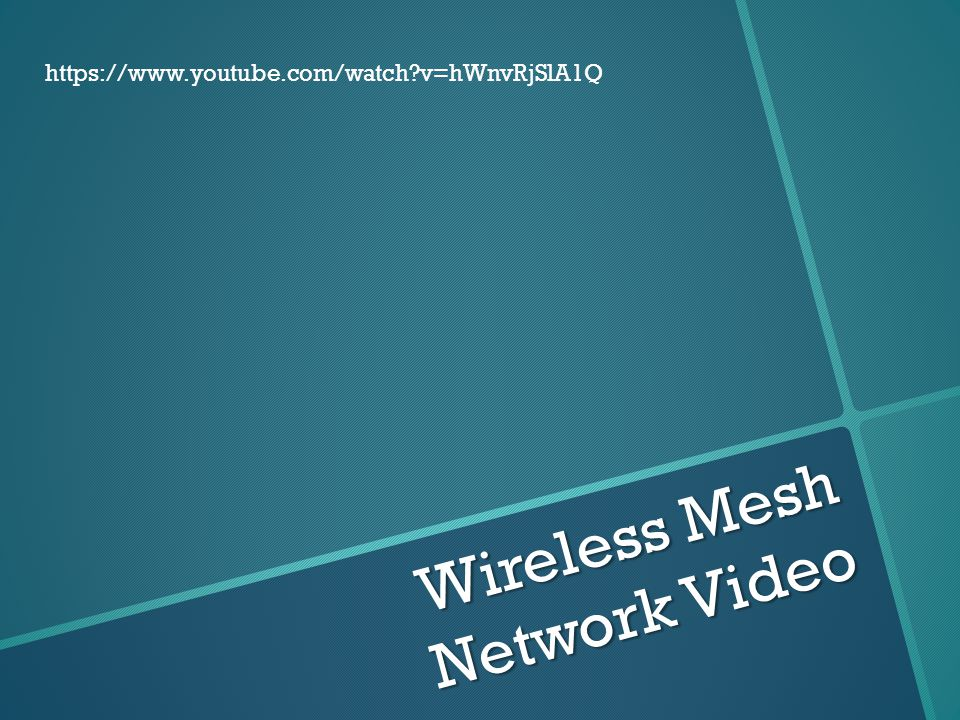 Wireless Mesh Network Video https://www.youtube.com/watch?v=hWnvRjSlA1Q